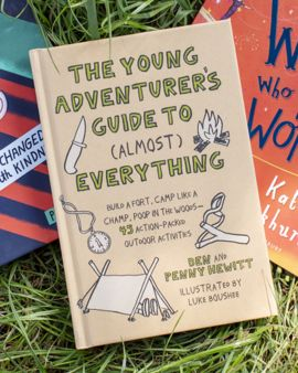 The  cover of Young Adventurer's Guide To (Almost) Everything by Ben and Penny Hewitt. It says build a fort, camp like a champ, poop in the woods - 45 action-packed outdoor adventures.