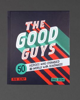 The cover of The Good Guys: 50 Heroes Who Changed The World With Kindness by Rob Kemp.